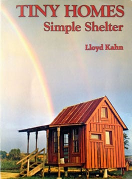 Tiny homes - simple shelter by Lloyd Kahn